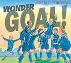 Wonder Goal! by Michael Foreman (Hardback, 2002)