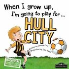 When I Grow Up I'm Going to Play for Hull by Gemma Cary (Hardback, 2015)