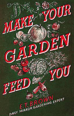 """""""VERY GOOD"""" Make Your Garden Feed You, Brown, E. T., Book"""