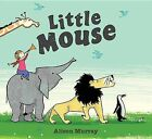 Little Mouse by Alison Murray (Hardback, 2013)