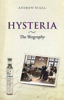 Hysteria: The Biography (Biographies of Disease) by Scull, Andrew
