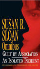 Susan Sloan Omnibus:  Guilt by Association ,  An Isolated Incident by Susan R. Sloan (Paperback, 2004)