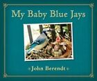 My Baby Blue Jays by John Berendt (Hardback, 2011)