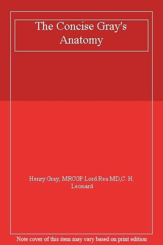 The Concise Gray's Anatomy By Henry Gray, MRCGP Lord Rea MD,C. H. Leonard