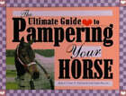 Ultimate Guide to Pampering Your Horse by June V. Evers (Hardback, 1996)