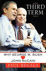 Third Term: Why George W. Bush [Loves] John McCain by Paul Begala (Paperback, 2008)