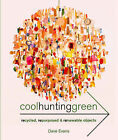 Cool Hunting Green: Recycled, Repurposed & Renewable Objects by Dave Evans (Paperback, 2008)