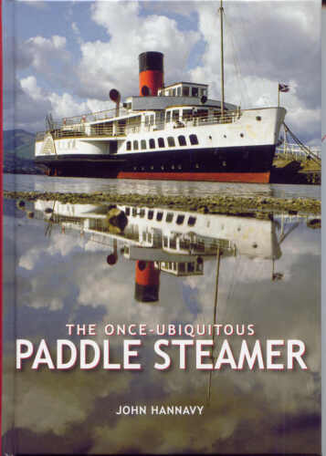 The Once Ubiquitous Paddle Steamer by John Hannavy