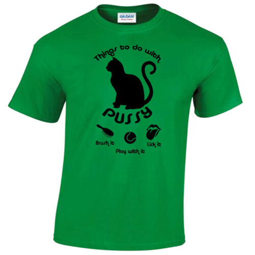 THINGS TO DO WITH PUSSY Mens Funny T Shirt S-5XL rude tee joke humour cat gift