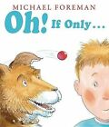 Oh! If Only... by Michael Foreman (Hardback, 2013)