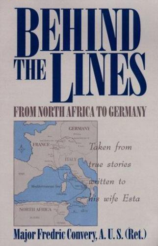 Behind the Lines: From North Africa to Germany During World War II Convery, Fre