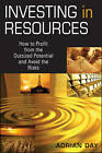 Investing in Resources: How to Profit from the Outsized Potential and Avoid the Risks by Adrian Day (Hardback, 2010)