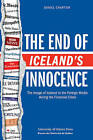 The End of Iceland's Innocence: The Image of Iceland in the Foreign Media During the Financial Crisis by Daniel Chartier (Paperback / softback, 2011)