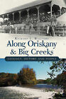 Along Oriskany & Big Creeks  : Geology, History and People by Richard L Williams (Paperback / softback, 2011)