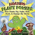 Amazing Plant Powers: How Plants Fly, Fight, Hide, Hunt, and Change the World by Loreen Leedy, Andrew Schuerger (Hardback, 2015)