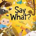 Say What? by Angela DiTerlizzi (Hardback, 2011)