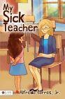 My Sick Teacher by Alfredo Jr Torres (Paperback / softback, 2014)