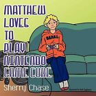 Matthew Loves to Play Nintendo Game Cube by Sherry Chase (Paperback, 2011)