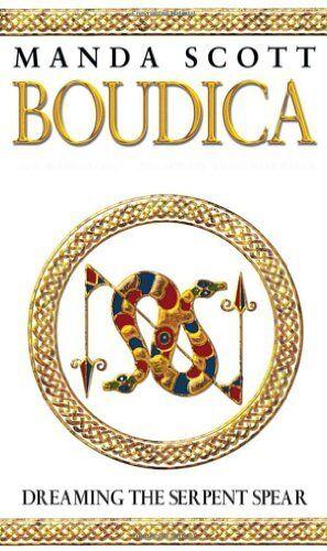 1 of 1 - Boudica:Dreaming The Serpent Spear: Boudica 4 By Manda Scott, M C Scott