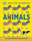 Spot the Difference Animals: Can you find the odd one out? by DK (Board book, 2017)
