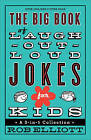The Big Book of Laugh-out-Loud Jokes for Kids: A 3-in-1 Collection by Rob Elliott (Paperback, 2014)