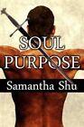 Soul Purpose by Samantha Shu (Paperback / softback, 2011)