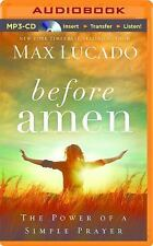 Before Amen : The Power of a Simple Prayer by Max Lucado (2016, MP3 CD,...
