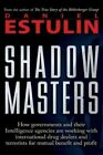 Shadow Masters How Governments and Their Intelligence Agencies Are Working With