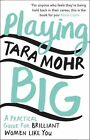 Playing Big: A Practical Guide for Brilliant Women Like You by Tara Mohr (Paperback, 2015)