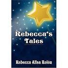 Rebecca's Tales by Rebecca Alisa Roln, Rebecca Alisa Rolon (Paperback / softback, 2007)