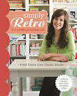 Simply Retro with Camille Roskelley: Fresh Quilts from Classic Blocks by Camille Roskelley (Paperback, 2013)