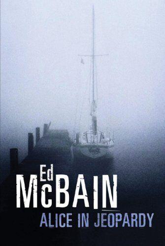 Alice in Jeopardy: A novel By Ed McBain. 9780752867465