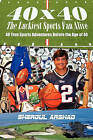 40 X 40 the Luckiest Sports Fan Alive: : 40 True Sports Adventures Before the Age of 40 by Shergul Arshad (Paperback / softback, 2010)