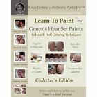 Learn to Paint Collector's Edition: Genesis Heat Set Paints Coloring Techniques for Reborns & Doll Making Kits - Excellence in Reborn Artistryt Series by Jeannine Holper (Paperback / softback, 2008)