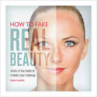 How to Fake Real Beauty: Tricks of the Trade to Master Your Makeup by Ramy Gafni (Paperback, 2015)