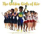 The Golden Girls of Rio by Nikkolas Smith (Hardback, 2016)