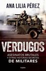 Verdugos. Asesinatos Brutales y Otras Historias Secretas de Militares / Executioners: Brutal Murders and Other Secret Stories from the Military by Ana Lilia Perez (Paperback / softback, 2016)