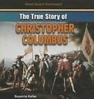 The True Story of Christopher Columbus by Susanna Keller (Hardback, 2013)