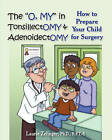 The  O, MY  in Tonsillectomy & Adenoidectomy: How to Prepare Your Child for Surgery, a Parent's Manual by Laurie Zelinger Ph.D. (Paperback, 2008)