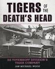 Tigers of the Death's Head: SS Totenkopf Division's Tiger Company by Michael Wood (Hardback, 2014)
