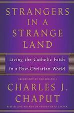 Strangers in a Strange Land : Living the Christian Faith in a Post-Christian World by Charles J. Chaput (2017, Hardcover)