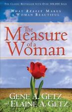 The Measure of a Woman : What Really Makes a Woman Beautiful by Gene A. Getz and Elaine A. Getz (2004, Paperback)