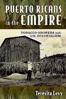 Puerto Ricans in the Empire: Tobacco Growers and U.S. Colonialism by Teresita A. Levy (Hardback, 2014)
