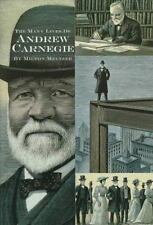 Many Lives of Andrew Carnegie, (Milton Meltzer Biographies)