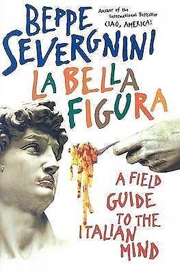 La Bella Figura: A Field Guide to the Italian Mind, Severgnini, Beppe, Very Good