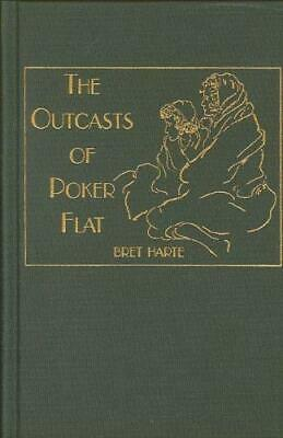 Outcasts of Poker Flat, The Luck of Roaring Camp : And ...