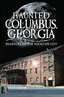 Haunted Columbus, Georgia: Phantoms of the Fountain City by Faith Serafin (Paperback / softback, 2012)