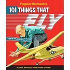 Popular Mechanics 101 Things That Fly: Planes, Rockets, Whirly-gigs & More! by Sterling Publishing Co Inc (Hardback, 2014)