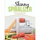 The Skinny Spiralizer Recipe Book: Delicious Spiralizer Inspired Low Calorie Recipes for One by CookNation (Paperback, 2014)