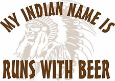 MY INDIAN NAME IS RUNS WITH BEER T-Shirt  Size Small NWOT